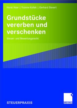 Grundstücke vererben und verschenken von Haar,  Horst, Kollak,  Yvonne, Sievert,  Gerhard
