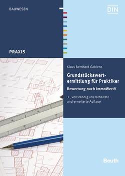 Grundstückswertermittlung für Praktiker von Gablenz,  Klaus Bernhard