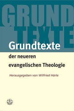 Grundtexte der neueren evangelischen Theologie von Härle,  Wilfried