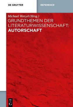 Grundthemen der Literaturwissenschaft: Autorschaft von Wetzel,  Michael
