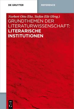 Grundthemen der Literaturwissenschaft: Literarische Institutionen von Eke,  Norbert Otto, Elit,  Stefan