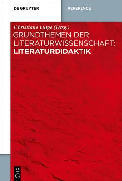 Grundthemen der Literaturwissenschaft: Literaturdidaktik von Lütge,  Christiane