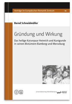 Gründung und Wirkung von Schneidmüller,  Bernd