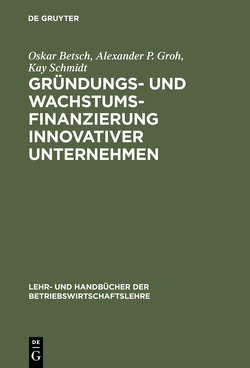 Gründungs- und Wachstumsfinanzierung innovativer Unternehmen von Betsch,  Oskar, Groh,  Alexander P., Schmidt,  Kay