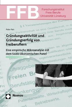 Gründungsaktivität und Gründungserfolg von Freiberuflern von Paic,  Peter