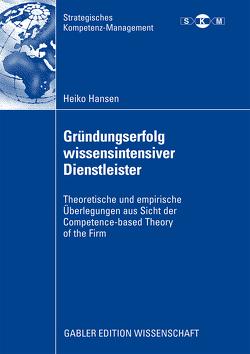 Gründungserfolg wissensintensiver Dienstleister von Freiling,  Prof. Dr. Jörg, Hansen,  Heiko