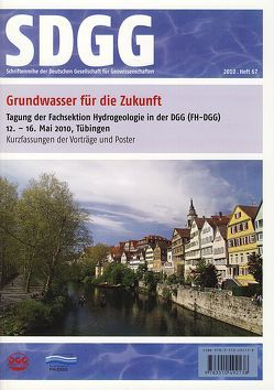 Grundwasser für die Zukunft – Tagung der Fachsektion Hydrogeologie              in der DGG (FH-DGG) 12.- 16. Mai 2010, Tübingen von Grathwohl,  P., Kappler,  A., Kaufmann-Knoke,  R., Levin,  C., Rügner,  H.