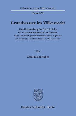 Grundwasser im Völkerrecht. von Weber,  Carolin Mai