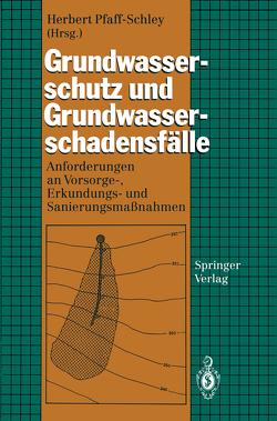 Grundwasserschutz und Grundwasserschadensfälle von Pfaff-Schley,  Herbert