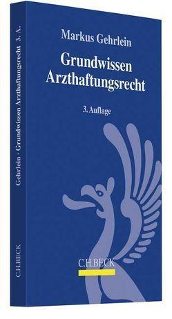 Grundwissen Arzthaftungsrecht von Gehrlein,  Markus