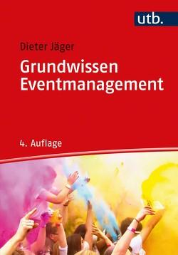 Grundwissen Eventmanagement von Jäger,  Dieter