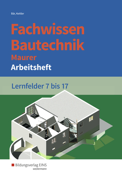 Grundwissen / Fachwissen Bautechnik / Fachwissen Bautechnik – Maurer von Bär,  Paul Klaus-Dieter, Kettler,  Kurt