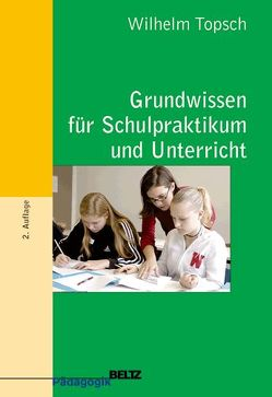 Grundwissen für Schulpraktikum und Unterricht von Topsch,  Wilhelm