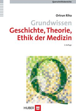 Grundwissen Geschichte, Theorie, Ethik der Medizin von Riha,  Ortrun