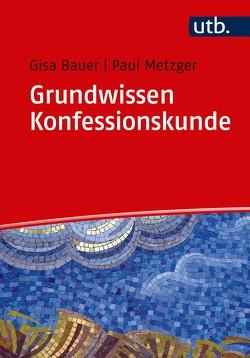 Grundwissen Konfessionskunde von Bauer,  Gisa, Metzger,  Paul