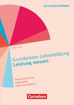 Grundwissen Lehrerbildung / Leistung messen von Haag,  Ludwig, Keller-Schneider,  Manuela, Kiel,  Ewald, Lerche,  Thomas, Zierer,  Klaus