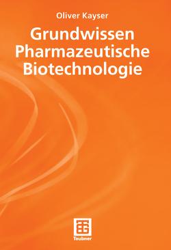 Grundwissen Pharmazeutische Biotechnologie von Kayser,  Oliver