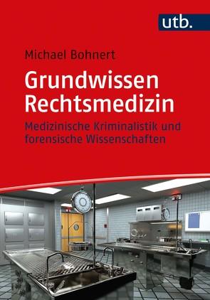 Grundwissen Rechtsmedizin von Bohnert,  Michael