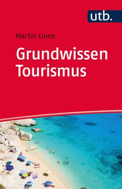 Grundwissen Tourismus von Linne,  Martin