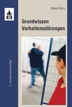Grundwissen Verhaltensstörungen von Stein,  Roland