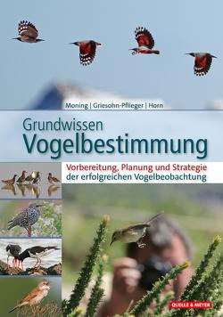 Grundwissen Vogelbestimmung von Griesohn-Pflieger,  Thomas, Horn,  Michael, Moning,  Christoph