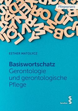 Grundwortschatz Gerontologie und gerontologische Pflege von Matolycz,  Esther