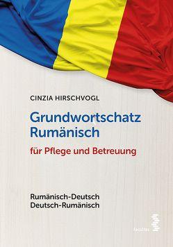 Grundwortschatz Rumänisch für Pflege und Betreuung von Hirschvogl,  Cinzia