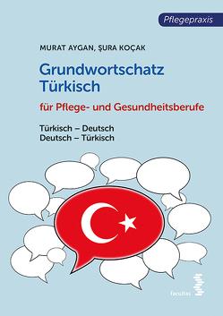 Grundwortschatz Türkisch für Pflege- und Gesundheitsberufe von Aygan,  Murat, Kocak,  Şura