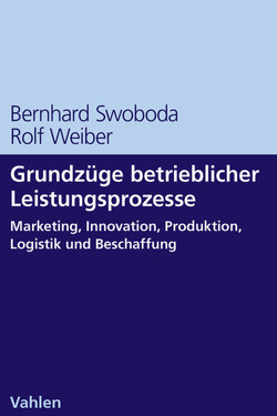 Grundzüge betrieblicher Leistungsprozesse von Swoboda,  Bernhard, Weiber,  Rolf