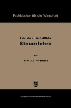 Grundzüge betriebswirtschaftlicher Steuerlehre von Aufermann,  Ewald
