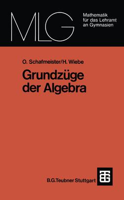 Grundzüge der Algebra von Schafmeister,  Otto, Wiebe,  Hartmut