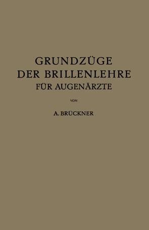 Grundzüge der Brillenlehre für Augenärzte von Brückner,  A.