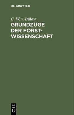 Grundzüge der Forstwissenschaft von Bülow,  C. W. v.