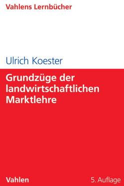 Grundzüge der landwirtschaftlichen Marktlehre von Koester,  Ulrich