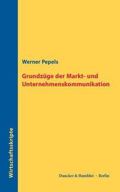 Grundzüge der Markt- und Unternehmenskommunikation. von Pepels,  Werner