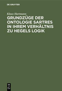Grundzüge der Ontologie Sartres in ihrem Verhältnis zu Hegels Logik von Hartmann,  Klaus