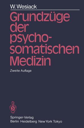 Grundzüge der Psychosomatischen Medizin von Wesiack,  W.