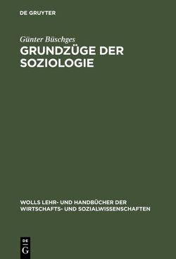 Grundzüge der Soziologie von Büschges,  Günter