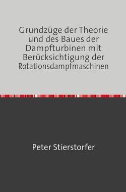 Grundzüge der Theorie und des Baues der Dampfturbinen von Stierstorfer,  Peter