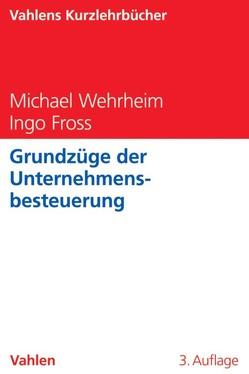 Grundzüge der Unternehmensbesteuerung von Fross,  Ingo, Wehrheim,  Michael