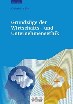 Grundzüge der Wirtschafts- und Unternehmensethik von Müller,  Christian