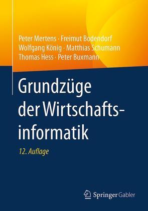 Grundzüge der Wirtschaftsinformatik von Bodendorf,  Freimut, Buxmann,  Peter, Hess,  Thomas, König,  Wolfgang, Mertens,  Peter, Schumann,  Matthias