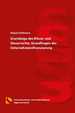 Grundzüge des Bilanz- und Steuerrechts, Grundfragen der Unternehmensfinanzierung von Heilmann,  Roland