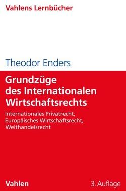 Grundzüge des Internationalen Wirtschaftsrechts von Enders,  Theodor