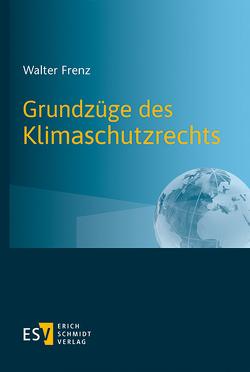 Grundzüge des Klimaschutzrechts von Frenz,  Walter