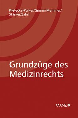 Grundzüge des Medizinrechts von Grimm,  Markus, Kletecka-Pulker,  Maria, Memmer,  Michael, Stärker,  Lukas, Zahrl,  Johannes