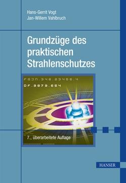 Grundzüge des praktischen Strahlenschutzes von Vahlbruch,  Jan-Willem, Vogt,  Hans-Gerrit