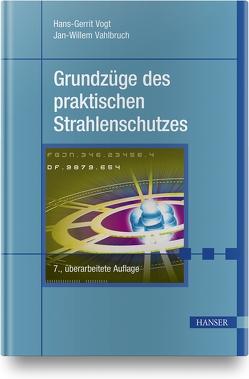 Grundzüge des praktischen Strahlenschutzes. Berücksichtigt StrlSchV/StrSchG Stand 2019 von Vahlbruch,  Jan-Willem, Vogt,  Hans-Gerrit