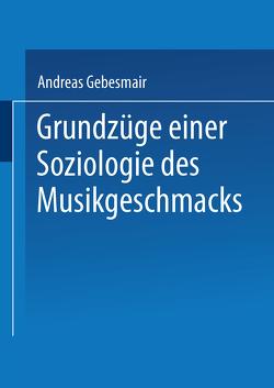 Grundzüge einer Soziologie des Musikgeschmacks von Gebesmair,  Andreas