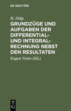Grundzüge und Aufgaben der Differential- und Integralrechnung nebst den Resultaten von Doelp,  H., Netto,  Eugen